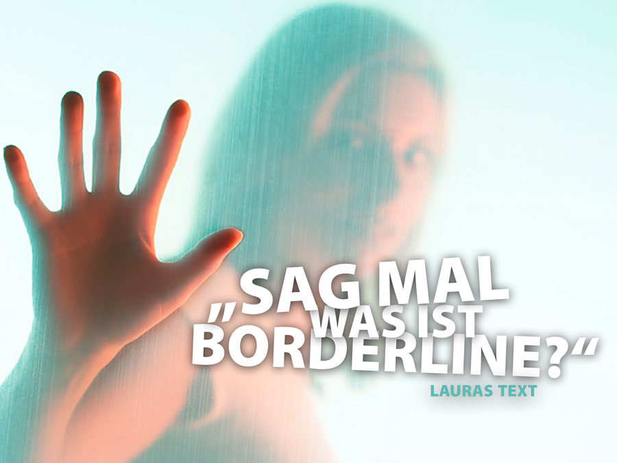 Sag mal, was ist Borderline?